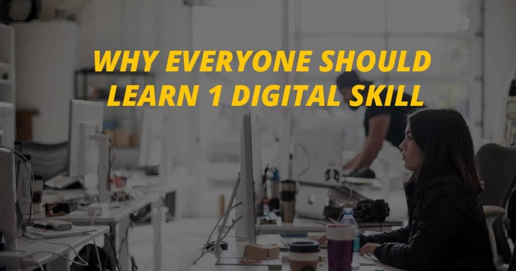 Why Everyone Should Learn A Digital Skill